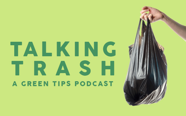 Talking Trash, a Green Tips podcast