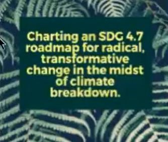 Charting an SDG 4.7 roadmap for radical, transformative change in the midst of climate breakdown