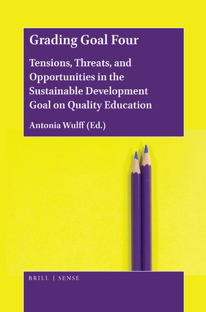 Grading Goal Four – Tensions, Threats, and Opportunities in the Sustainable Development Goal on Quality Education