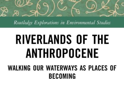 Riverlands of the Anthropocene: Walking Our Waterways as Places of Becoming