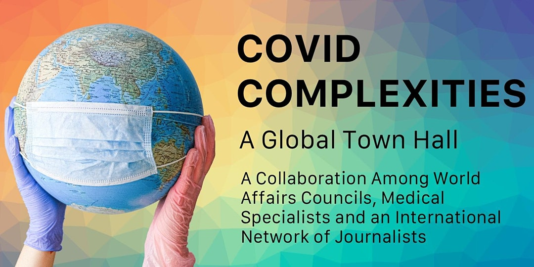 COVID COMPLEXITIES – A GLOBAL TOWN HALL
