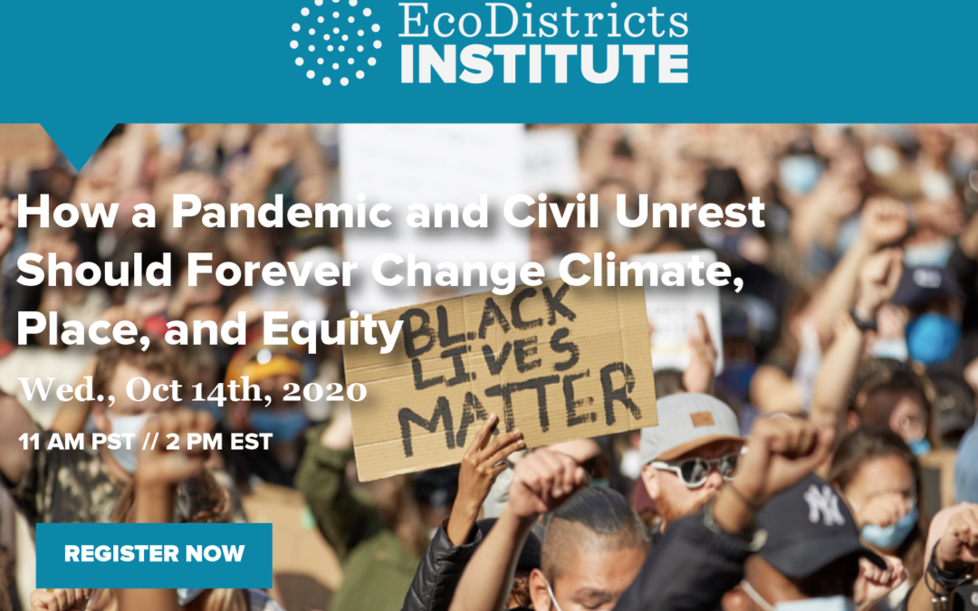 How a Pandemic and Civil Unrest Should Forever Change Climate, Place, and Equity